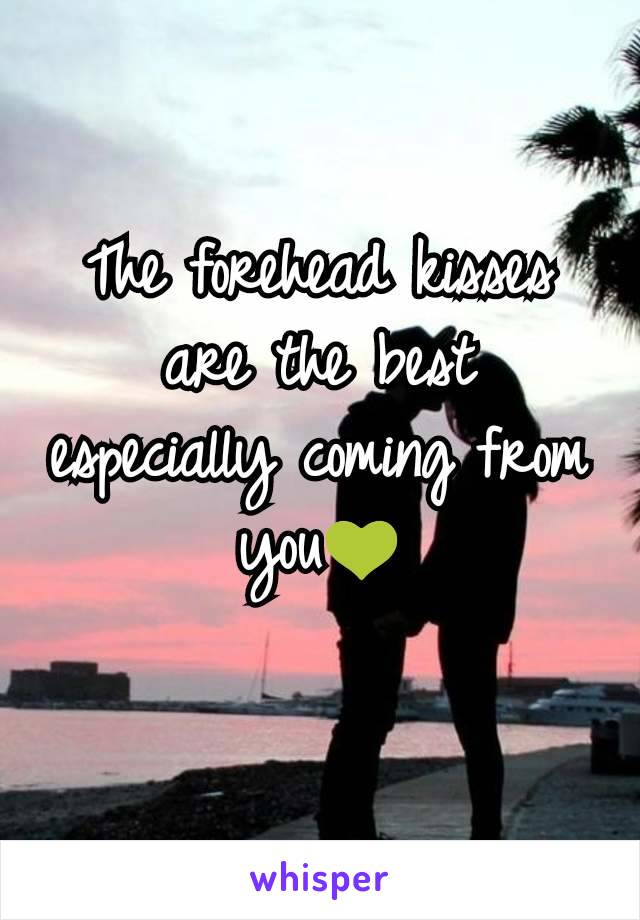 The forehead kisses are the best especially coming from you💚