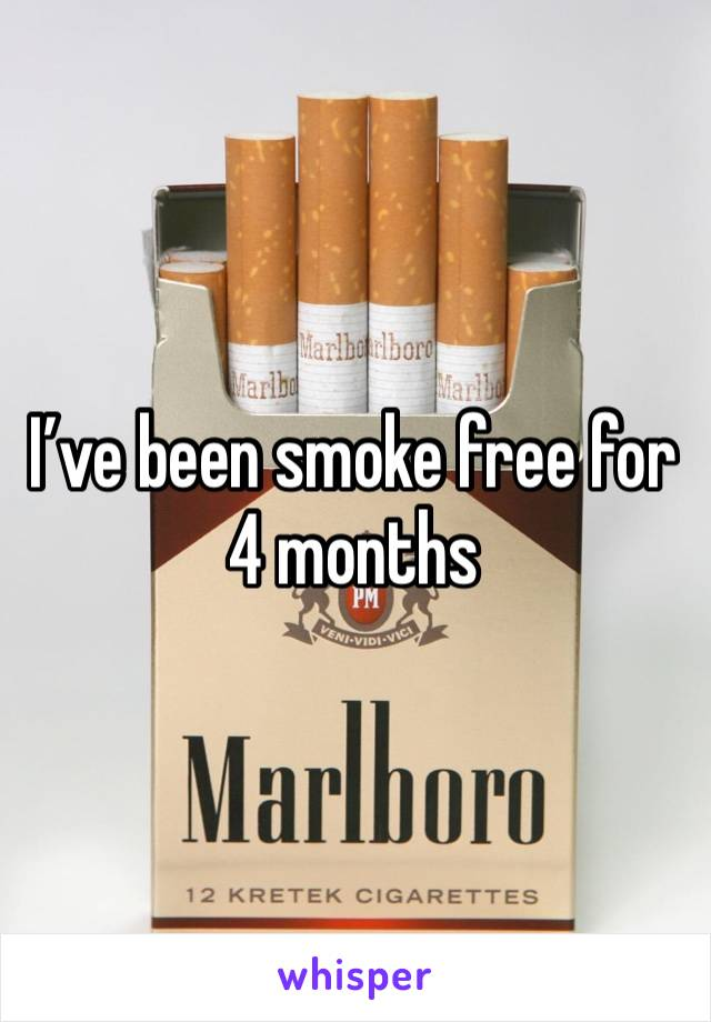 I've been smoke free for 4 months
