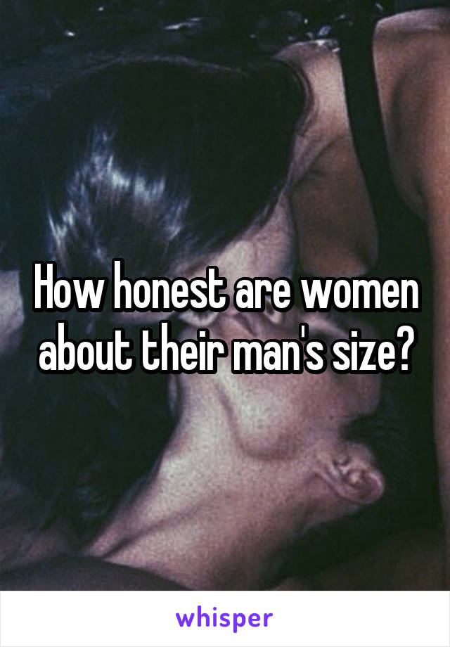 How honest are women about their man's size?