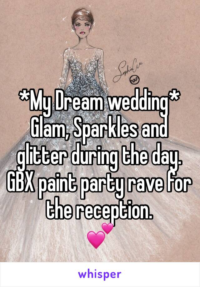 *My Dream wedding* Glam, Sparkles and glitter during the day. GBX paint party rave for the reception.  💕
