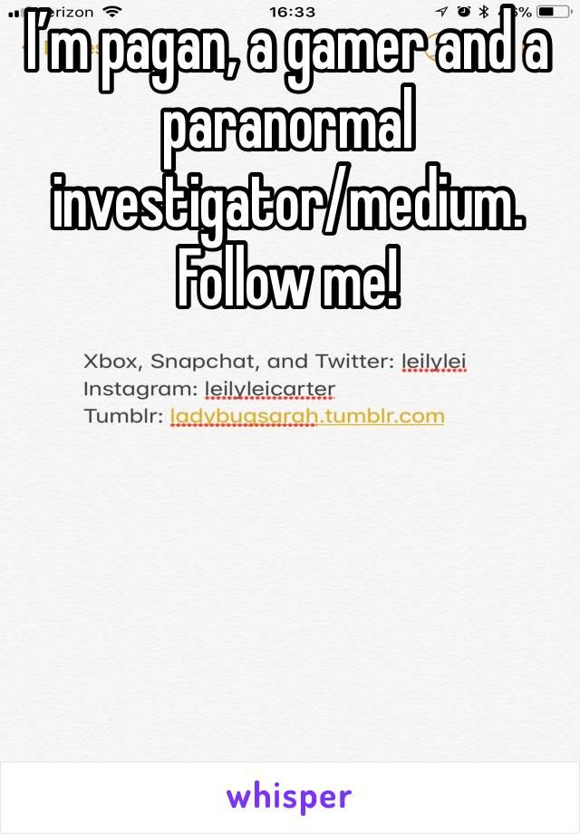 I'm pagan, a gamer and a paranormal investigator/medium. Follow me!