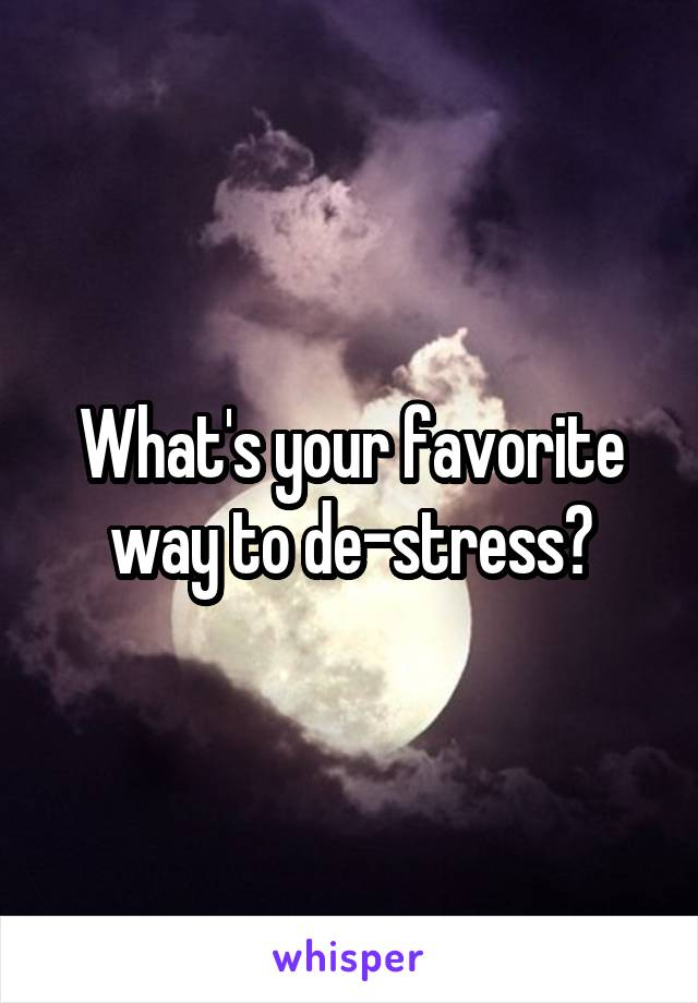 What's your favorite way to de-stress?