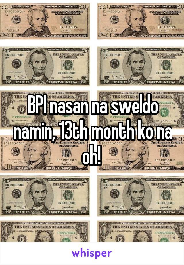 BPI nasan na sweldo namin, 13th month ko na oh!