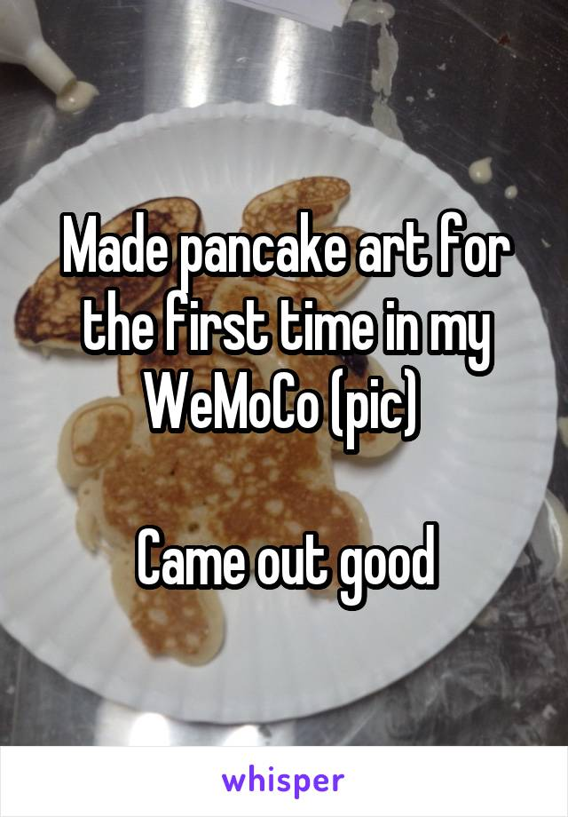 Made pancake art for the first time in my WeMoCo (pic)   Came out good