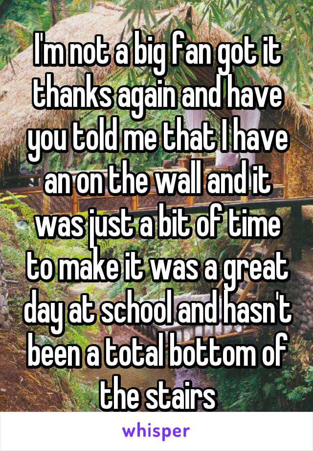 I'm not a big fan got it thanks again and have you told me that I have an on the wall and it was just a bit of time to make it was a great day at school and hasn't been a total bottom of the stairs