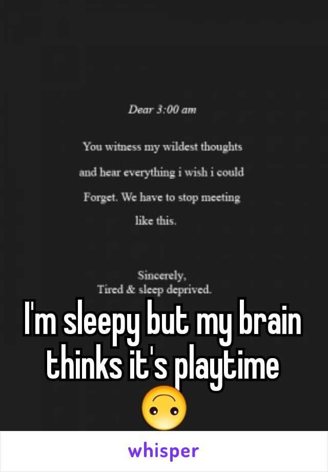 I'm sleepy but my brain thinks it's playtime 🙃