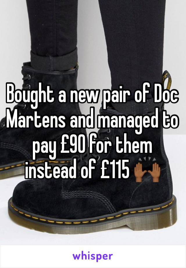 Bought a new pair of Doc Martens and managed to pay £90 for them instead of £115 🙌🏾