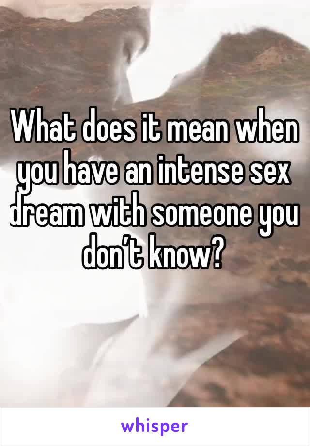 What does it mean when you have an intense sex dream with someone you don't know?