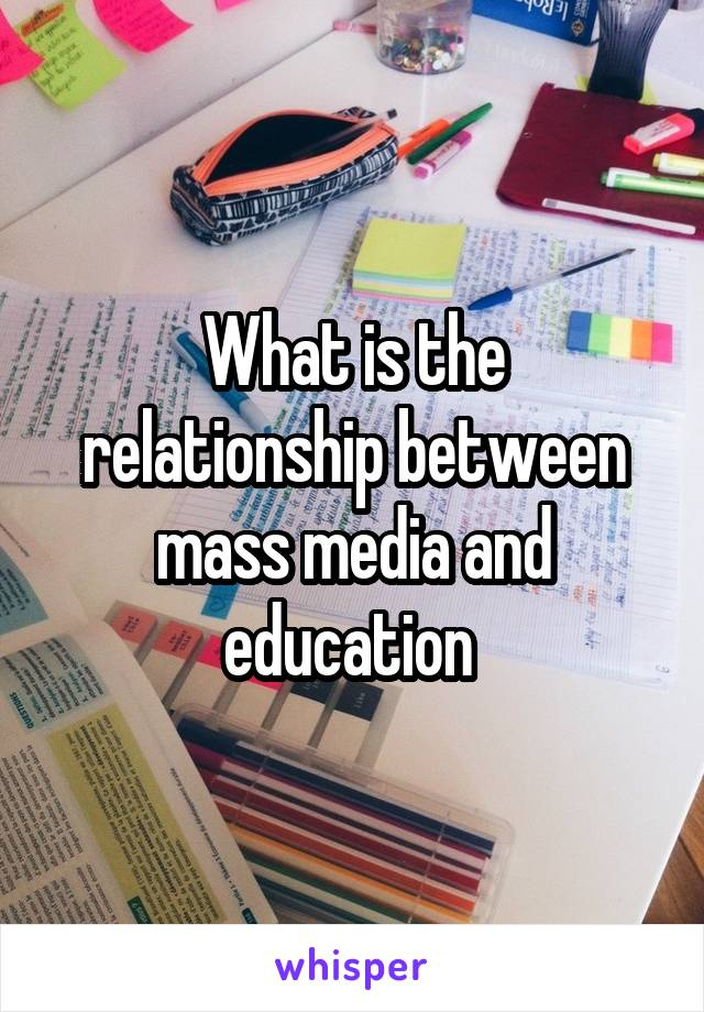 What is the relationship between mass media and education