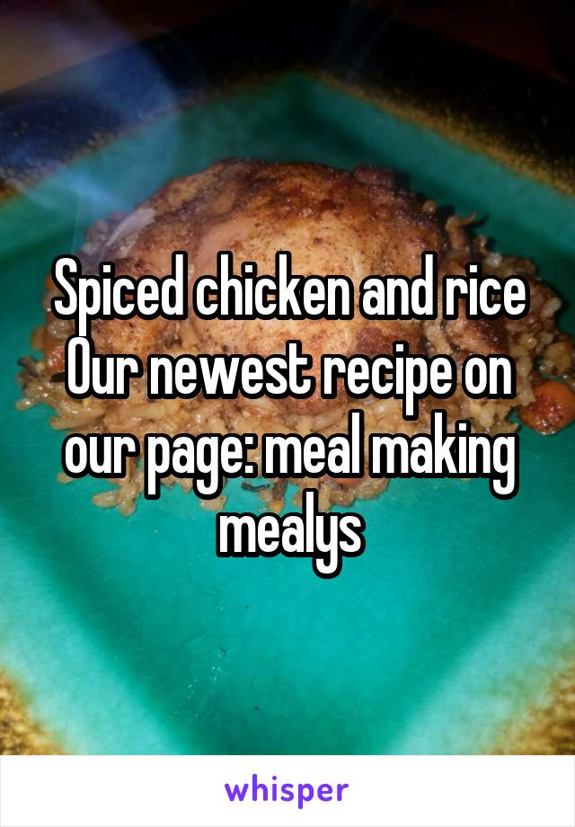 Spiced chicken and rice Our newest recipe on our page: meal making mealys