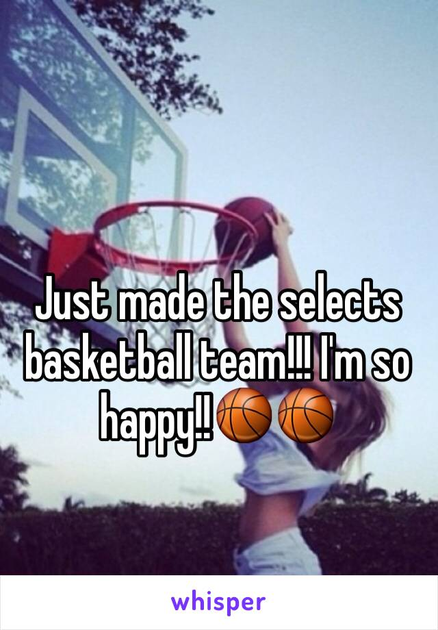 Just made the selects basketball team!!! I'm so happy!!🏀🏀