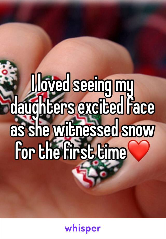I loved seeing my daughters excited face as she witnessed snow for the first time❤️