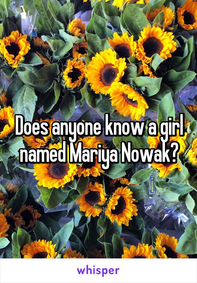 Does anyone know a girl named Mariya Nowak?