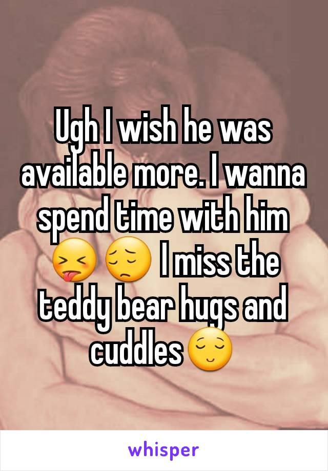 Ugh I wish he was available more. I wanna spend time with him 😝😔 I miss the teddy bear hugs and cuddles😌