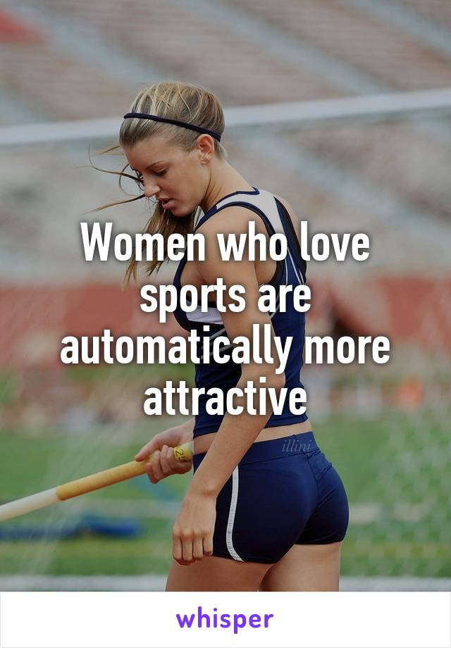Women who love sports are automatically more attractive
