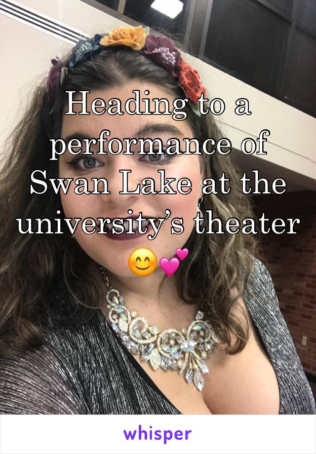 Heading to a performance of Swan Lake at the university's theater 😊💕