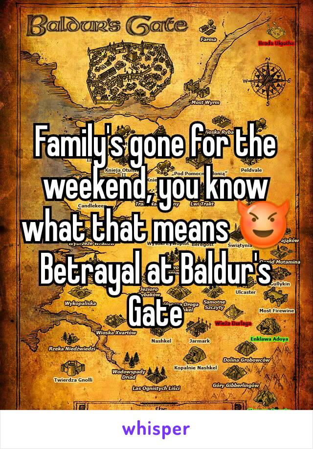 Family's gone for the weekend, you know what that means 😈 Betrayal at Baldur's Gate