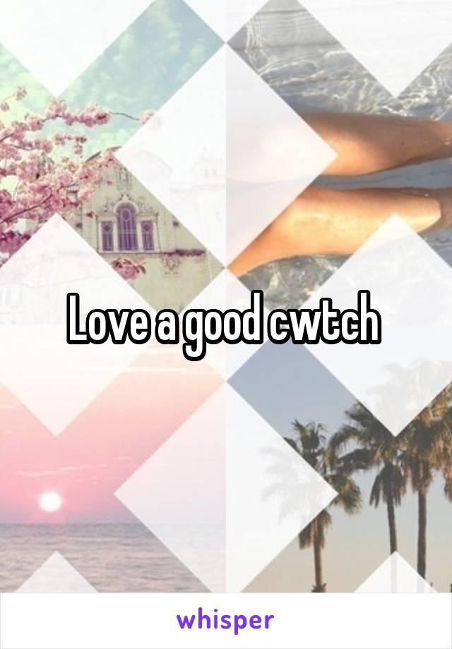 Love a good cwtch