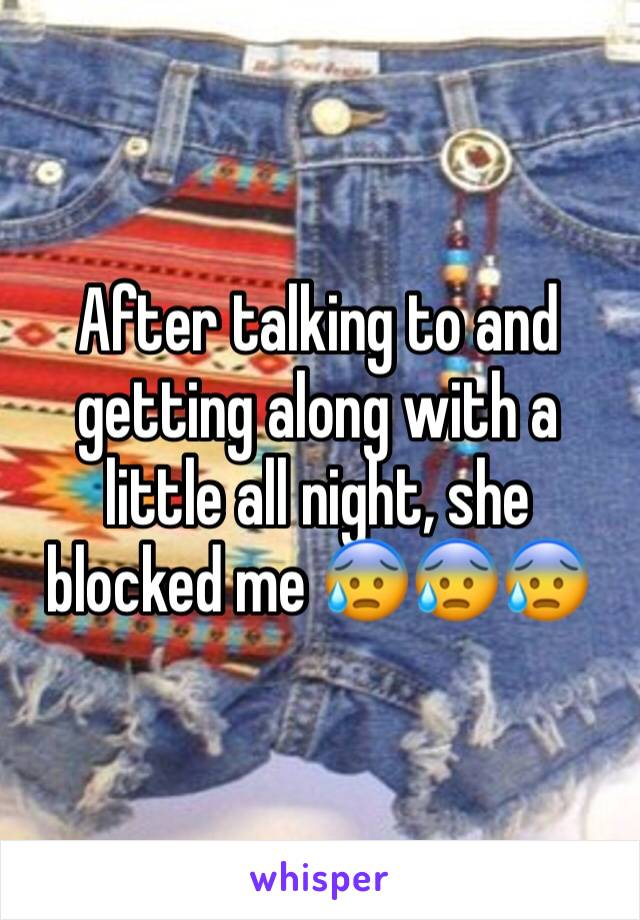 After talking to and getting along with a little all night, she blocked me 😰😰😰