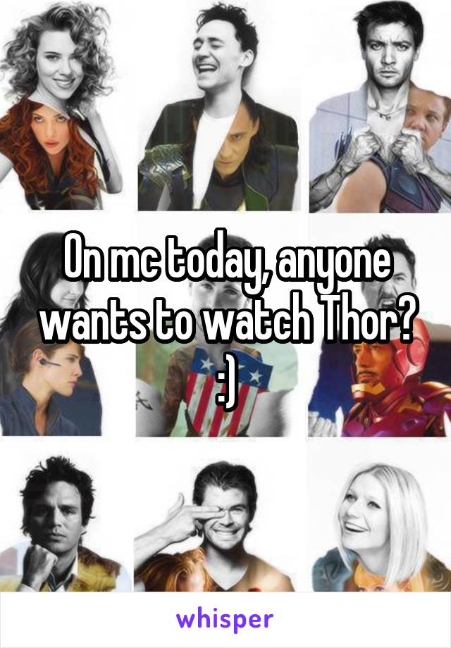 On mc today, anyone wants to watch Thor? :)