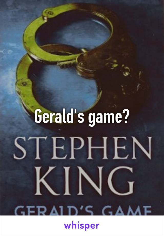 Gerald's game?