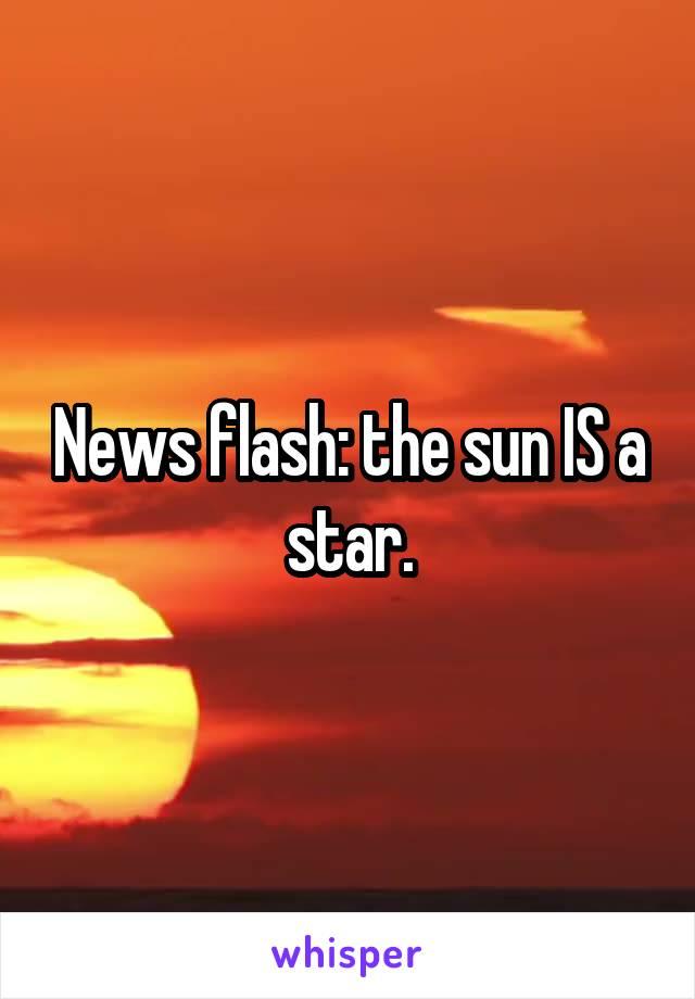 News flash: the sun IS a star.