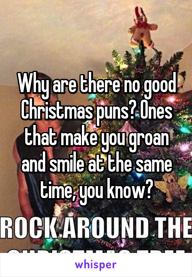 Christmas Puns.Why Are There No Good Christmas Puns Ones That Make You