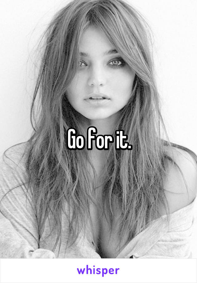 Go for it.