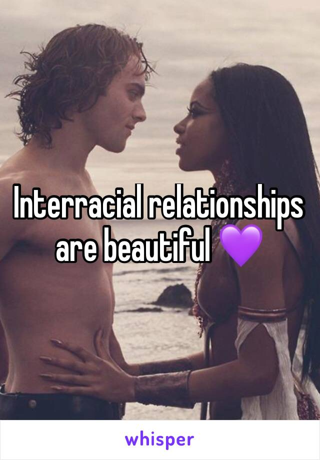 Interracial relationships are beautiful 💜