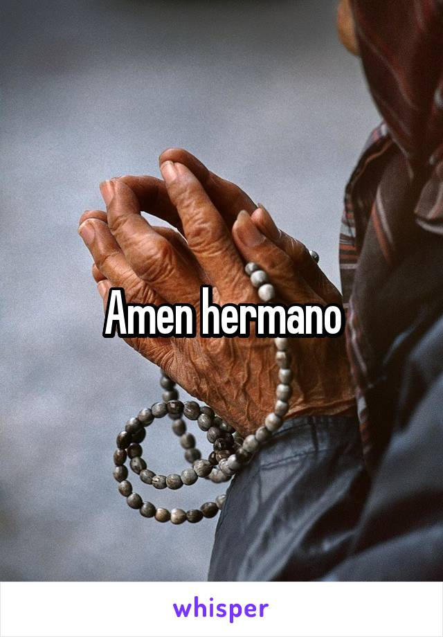 Amen hermano