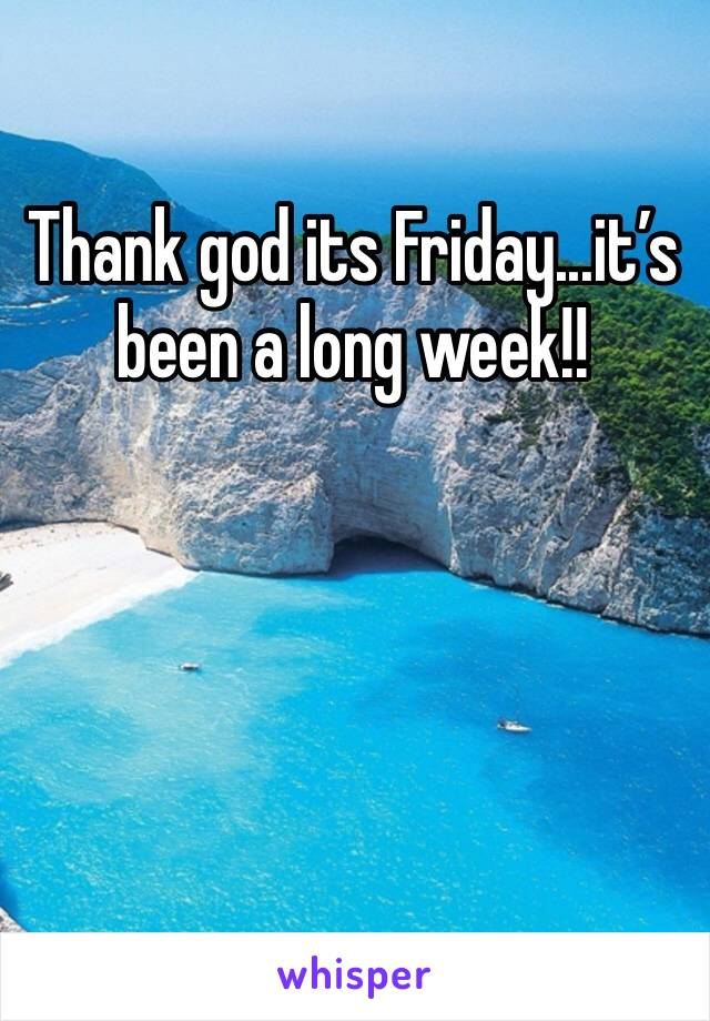Thank god its Friday...it's been a long week!!