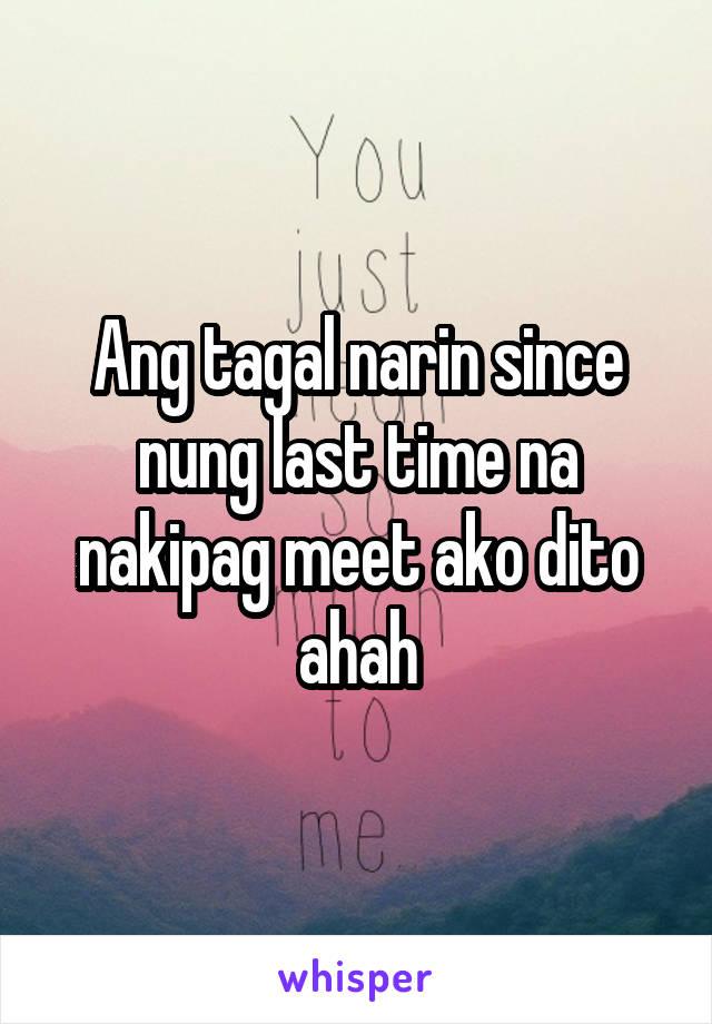 Ang tagal narin since nung last time na nakipag meet ako dito ahah
