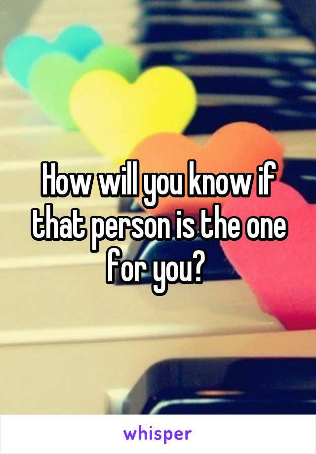 How will you know if that person is the one for you?