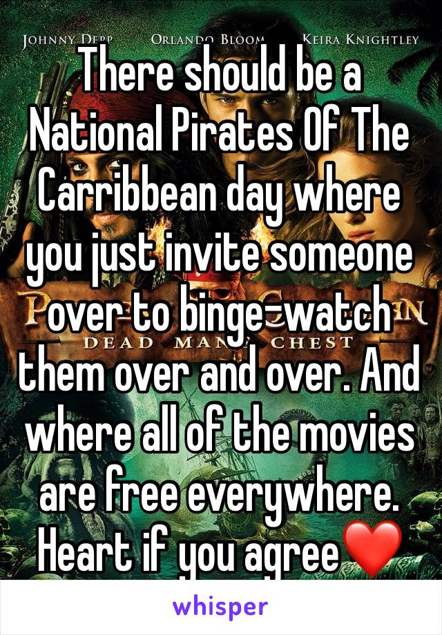 There should be a National Pirates Of The Carribbean day where you just invite someone over to binge-watch them over and over. And where all of the movies are free everywhere. Heart if you agree❤️