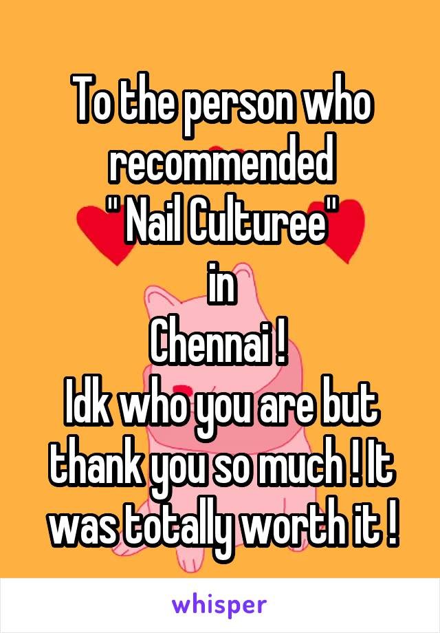 "To the person who recommended "" Nail Culturee""  in  Chennai !  Idk who you are but thank you so much ! It was totally worth it !"