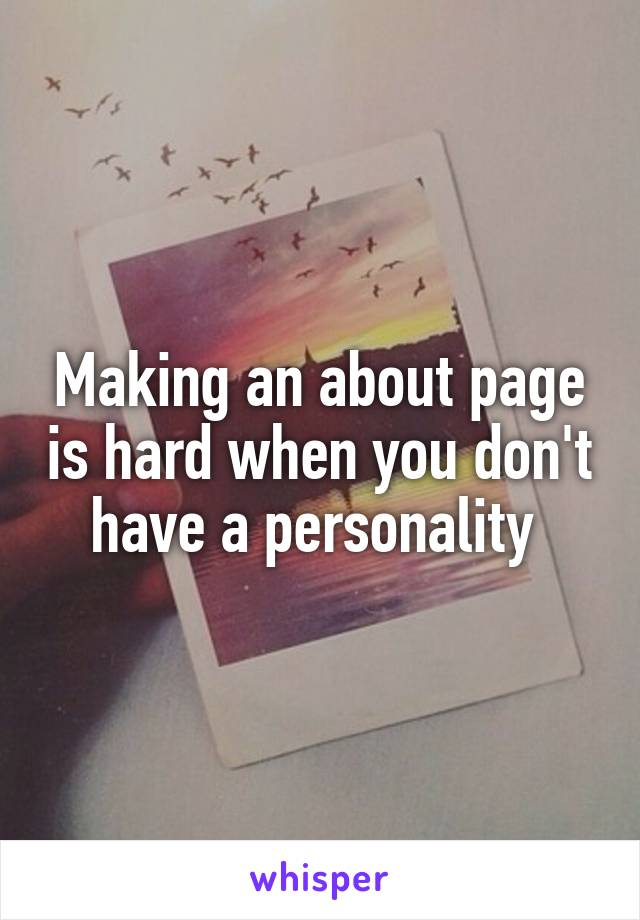 Making an about page is hard when you don't have a personality