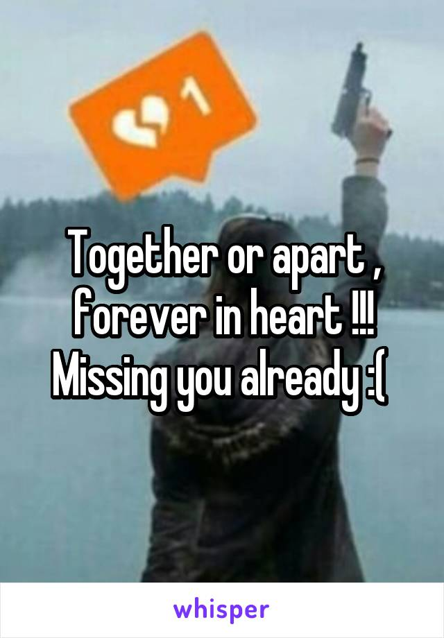 Together or apart , forever in heart !!! Missing you already :(