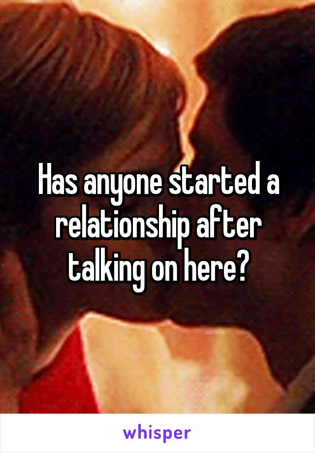 Has anyone started a relationship after talking on here?