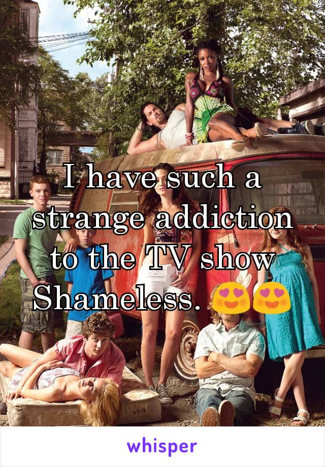 I have such a strange addiction to the TV show Shameless. 😍😍