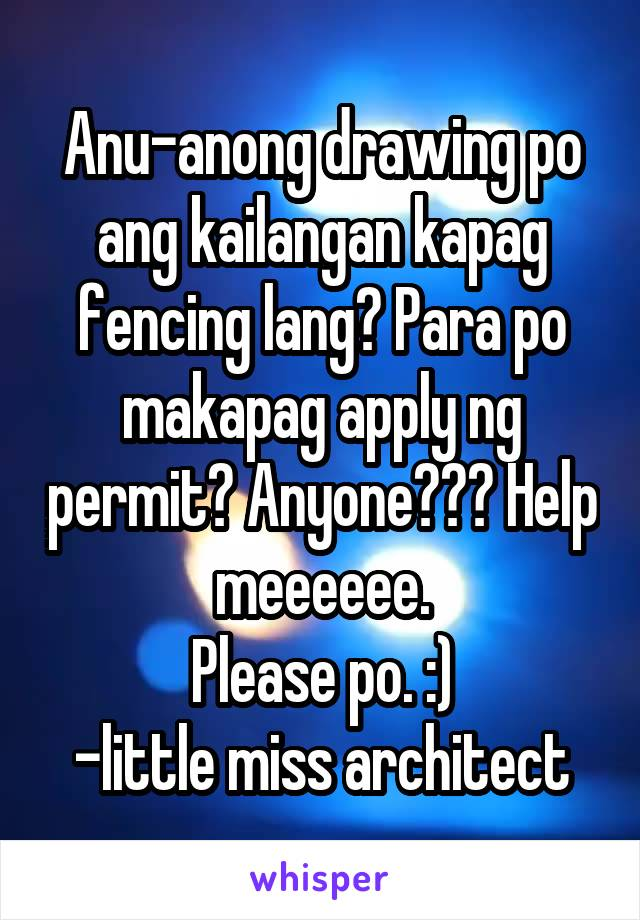 Anu-anong drawing po ang kailangan kapag fencing lang? Para po makapag apply ng permit? Anyone??? Help meeeeee. Please po. :) -little miss architect