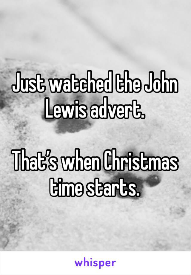 Just watched the John Lewis advert.  That's when Christmas time starts.
