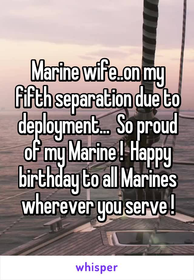 Marine wife..on my fifth separation due to deployment...  So proud of my Marine !  Happy birthday to all Marines wherever you serve !