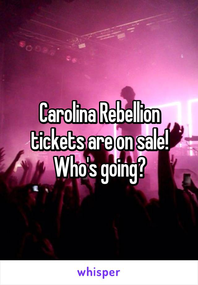 Carolina Rebellion tickets are on sale! Who's going?