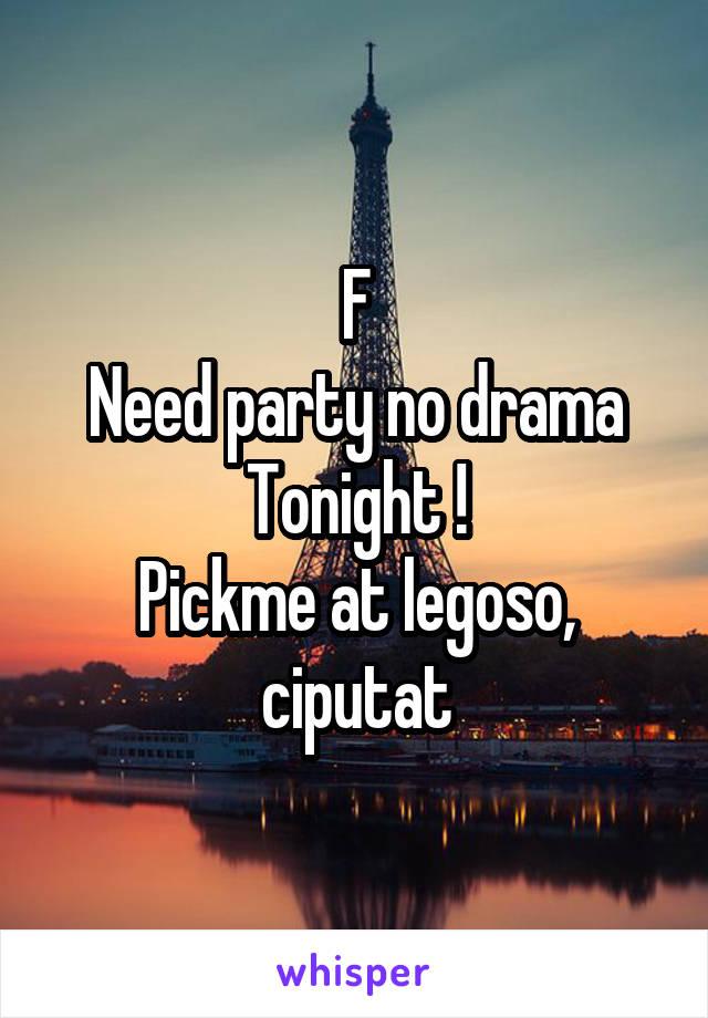 F Need party no drama Tonight ! Pickme at legoso, ciputat