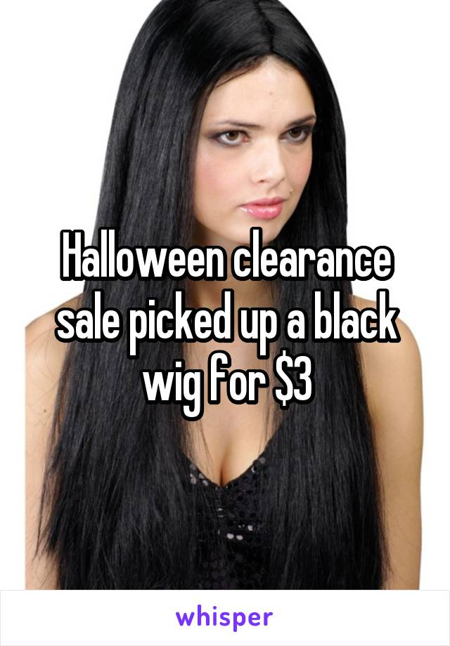 Halloween clearance sale picked up a black wig for $3