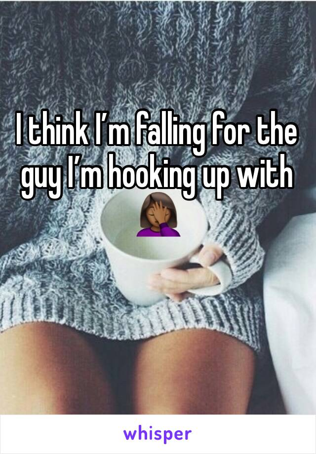 I think I'm falling for the guy I'm hooking up with 🤦🏾‍♀️