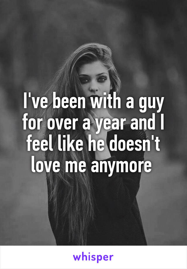 I've been with a guy for over a year and I feel like he doesn't love me anymore