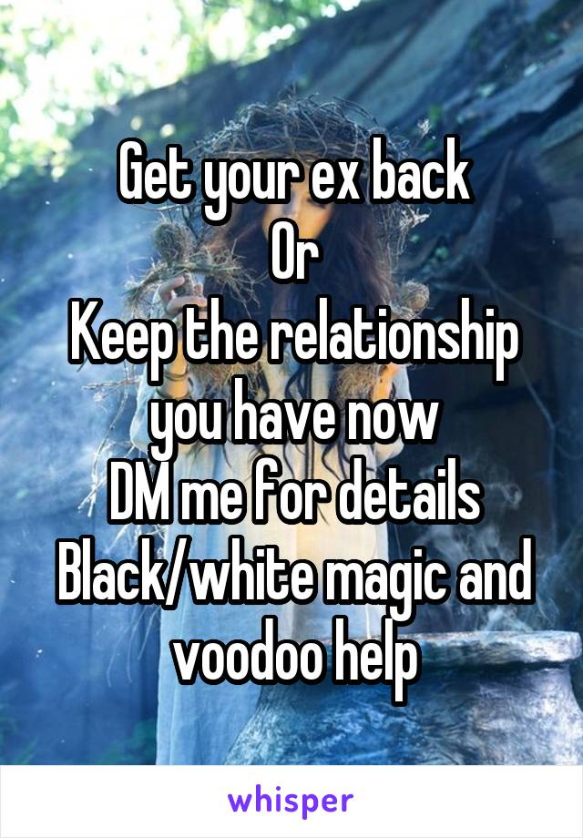 Get your ex back Or Keep the relationship you have now DM me for details Black/white magic and voodoo help