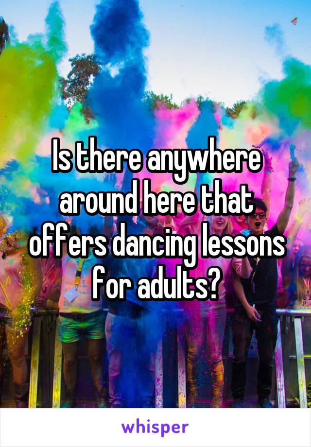 Is there anywhere around here that offers dancing lessons for adults?