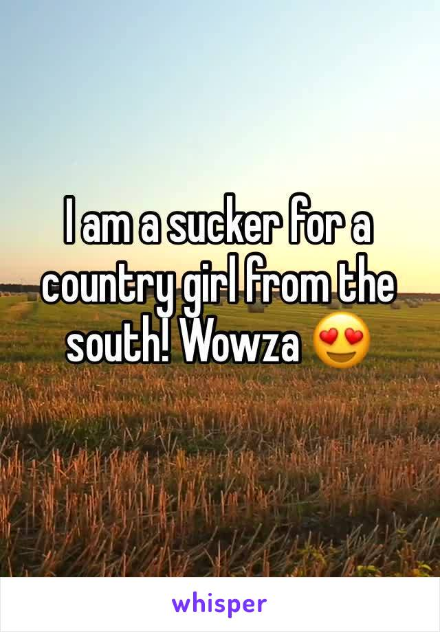 I am a sucker for a country girl from the south! Wowza 😍